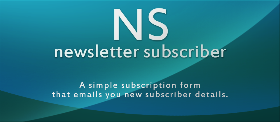 Newsletter Subscriber - A simple subscription form that sends you new subscriber details.