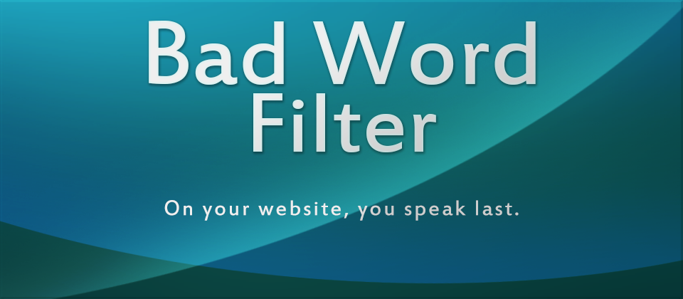 "Bad Word Filter - A free Joomla! plugin that replaces any ""bad"" words with your own custom HTML"